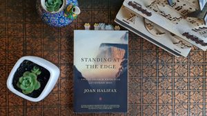 Book Review: Standing At the Edge: Finding Freedom Where Fear and Courage Meet by Joan Halifax