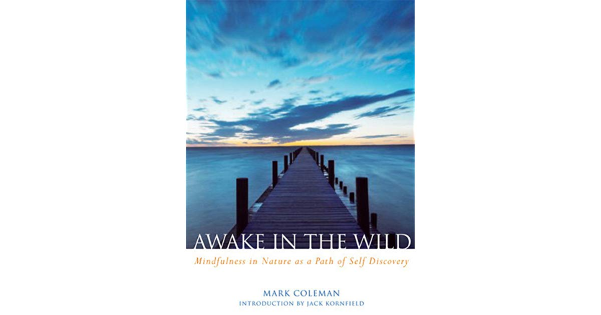 Book Review: Awaken in the Wild: Mindfulness in Nature as a Path of Self-discovery by Mark Coleman