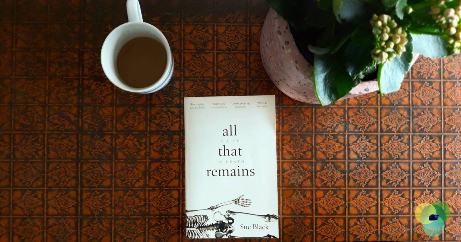 Book Review: All that Remains: A Life in Death by Sue Black